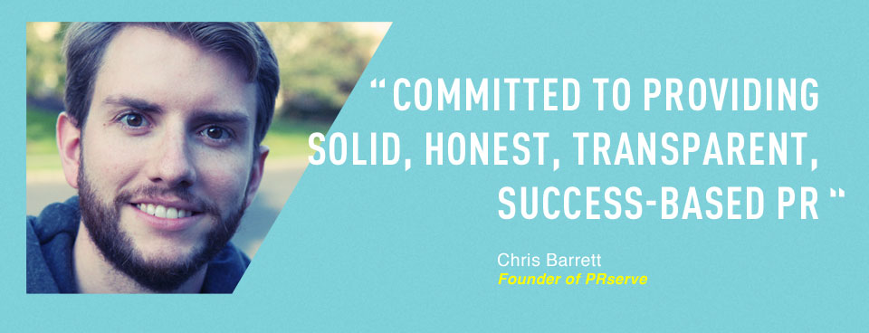 Commited to providing solid, honest, transparent, success-based pr Chris Barrett - Founder of PRServe